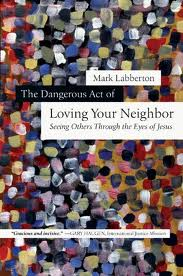 The Dangerous Act of Loving Your Neighbor