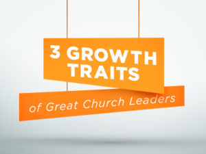 3-Growth-Traits-of-Great-Church-Leaders